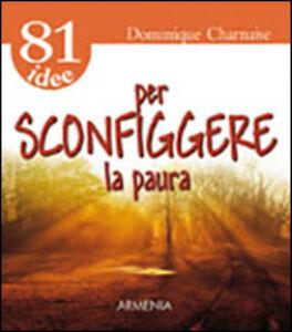 Libro Ottantuno idee per sconfiggere la paura Dominique Charnay