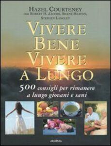 Foto Cover di Vivere bene, vivere a lungo. 500 consigli per rimanere a lungo giovani e sani, Libro di Hazel Courteney, edito da Armenia