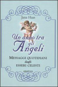 Libro Un anno tra gli angeli. Messaggi quotidiani dagli esseri celesti Jana Haas