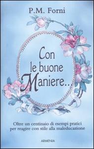 Libro Con le buone maniere... P. M. Forni