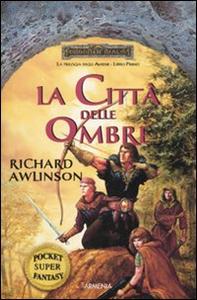 Libro La città delle ombre. Trilogia degli Avatar. Forgotten Realms. Vol. 1 Richard Awlinson