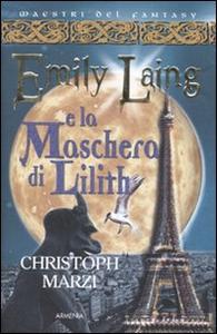 Libro Emily Laing e la maschera di Lilith Christoph Marzi