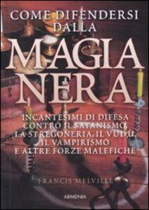 Libro Come difendersi dalla magia nera Francis Melville
