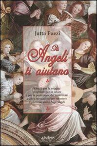 Gli angeli ti aiutano - Jutta Fuezi,Wulfing von Rohr - copertina