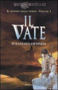 Foto Cover di Il vate. Il mondo delle maree. Vol. 1, Libro di Bernhard Hennen, edito da Armenia