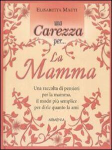 Libro Una carezza per... la mamma Elisabetta Maùti