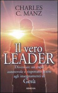 Foto Cover di Il vero leader. Diventare un capo autorevole e rispettato grazie agli insegnamenti di Gesù, Libro di Charles C. Manz, edito da Armenia