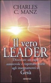 Il vero leader. Diventare un capo autorevole e rispettato grazie agli insegnamenti di Gesù