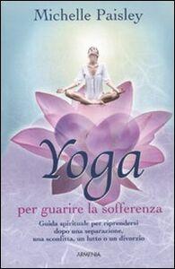 Libro Yoga per guarire la sofferenza Michelle Paisley