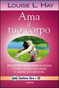Libro Ama il tuo corpo. Con CD Audio Louise L. Hay