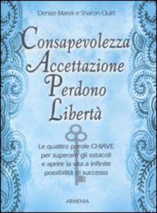 Foto Cover di Consapevolezza, accettazione, perdono, libertà, Libro di Denise Marek,Sharon Quirt, edito da Armenia