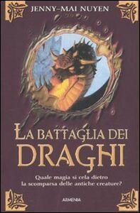 Foto Cover di La battaglia dei draghi, Libro di Jenny-Mai Nuyen, edito da Armenia