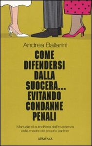 Foto Cover di Come difendersi dalla suocera... evitando condanne penali, Libro di Andrea Ballarini, edito da Armenia