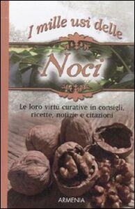Libro I mille usi della noce. Le sue virtù curative in consigli, ricette, notizie e citazioni