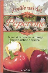 Libro I mille usi del peperone. Le sue virtù curative in consigli, ricette, notizie e citazioni