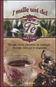 Libro I mille usi del tè. Le sue virtù curative in consigli, ricette, notizie e citazioni