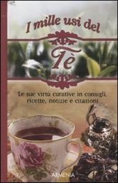 I mille usi del tè. Le sue virtù curative in consigli, ricette, notizie e citazioni