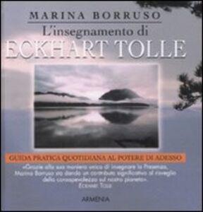 Libro L' insegnamento di Eckhart Tolle. Guida pratica quotidiana al potere di adesso Marina Borruso