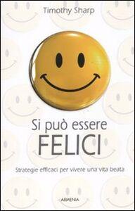 Libro Si può essere felici. Strategie efficaci per vivere una vita beata Timothy Sharp