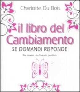 Libro Il libro del cambiamento. Se domandi risponde Charlotte Du Bois