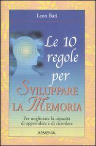 Libro Le 10 regole per sviluppare la memoria Leon Batì