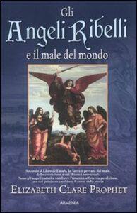 Foto Cover di Gli angeli ribelli e il male del mondo, Libro di Elizabeth C. Prophet, edito da Armenia