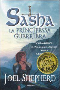 Libro Il sangue e l'acciaio. Sasha. La principessa guerriera. Vol. 1 Joel Shepherd