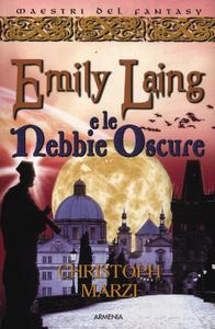 Libro Emily Laing e le nebbie oscure Christoph Marzi