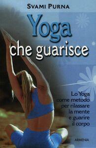 Libro Yoga che guarisce. Lo yoga come metodo per rilassare la mente e guarire il corpo Svami Purna