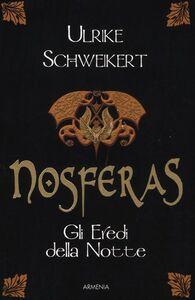 Foto Cover di Nosferas. Gli eredi della notte, Libro di Ulrike Schweikert, edito da Armenia