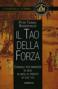 Libro Il tao della forza. Consigli per manager di oggi in base ai principi di Lao Tzu Peter T. Ruggenthaler