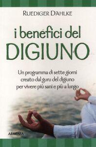 Foto Cover di I benefici del digiuno. Un programma di sette giorni creato dal guru del digiuno per vivere più sani e più a lungo, Libro di Rüdiger Dahlke, edito da Armenia