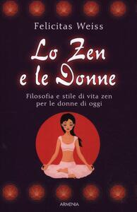 Lo zen e le donne. Filosofia e stile di vita zen per le donne di oggi - Felicitas Weiss - copertina