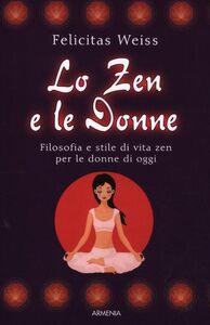Libro Lo zen e le donne. Filosofia e stile di vita zen per le donne di oggi Felicitas Weiss