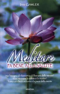 Foto Cover di Meditare fa bene alla salute, Libro di Ian Gawler, edito da Armenia