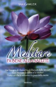 Libro Meditare fa bene alla salute Ian Gawler