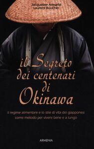 Foto Cover di Il segreto dei centenari di Okinawa, Libro di Jacqueline Armand,Laurent Boucher, edito da Armenia