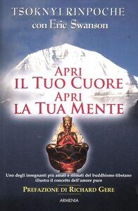 Libro Apri il tuo cuore, apri la tua mente Drubwang (Rinpoche) Tsoknyi , Eric Swanson