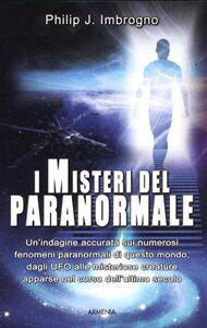 Foto Cover di I misteri del paranormale, Libro di Philip J. Imbrogno, edito da Armenia