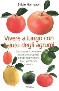 Libro Vivere a lungo con l'aiuto degli agrumi Sylvie Haineault