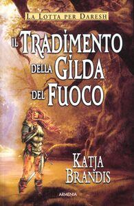 Libro Il tradimento della Gilda del Fuoco Katja Brandis