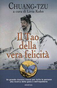 Foto Cover di Il Tao della vera felicità, Libro di Chuang-Tzu, edito da Armenia