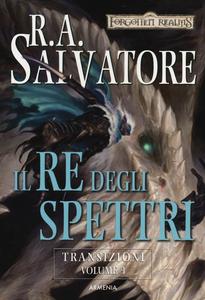 Libro Il re degli spettri. Transizioni. Forgotten Realms. Vol. 3 R. A. Salvatore