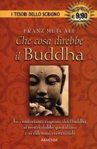 Foto Cover di Che cosa direbbe il Buddha, Libro di Franz Metcalf, edito da Armenia