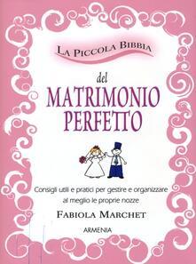 La piccola bibbia del matrimonio perfetto. Consigli utili e pratici per gestire e organizzare al meglio le proprie nozze.pdf