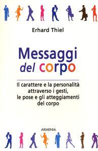Libro Messaggi del corpo. Il carattere e la personalità attraverso i gesti, le pose e gli atteggiamenti del corpo Erhard Thiel