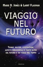 Viaggio nel futuro. Teorie, misteri, cospirazioni e aspetti paranormali sul futuro e sui viaggi nel tempo