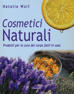 Foto Cover di Cosmetici naturali. Prodotti per la cura del corpo fatti in casa, Libro di Natalia Wolf, edito da Armenia