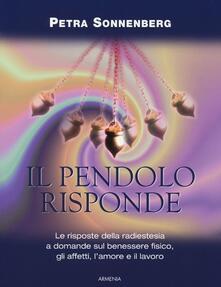 Voluntariadobaleares2014.es Il pendolo risponde. Il benessere fisico, gli affetti, l'amore e il lavoro secondo la radiestesia Image