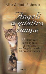 Foto Cover di Angeli a quattro zampe. 35 storie vere in cui un gatto si trasforma nell'angelo custode del proprio padrone, Libro di Allen Anderson,Linda Anderson, edito da Armenia